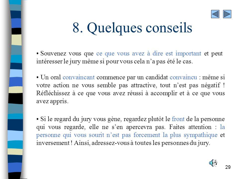 29 8. Quelques conseils Souvenez vous que ce que vous avez à dire est important et peut intéresser le jury même si pour vous cela na pas été le cas. U