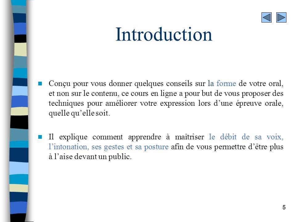 5 Introduction Conçu pour vous donner quelques conseils sur la forme de votre oral, et non sur le contenu, ce cours en ligne a pour but de vous propos