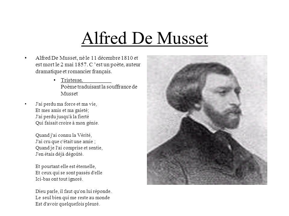 Alfred De Musset Alfred De Musset, né le 11 décembre 1810 et est mort le 2 mai 1857. C est un poète, auteur dramatique et romancier français. Tristess