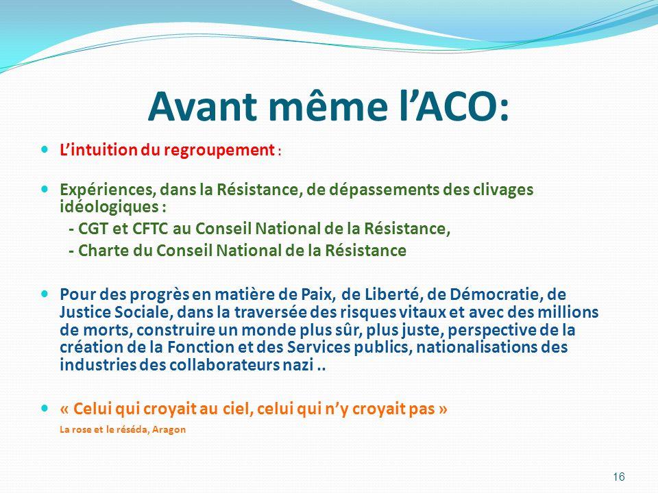 Avant même lACO: Lintuition du regroupement : Expériences, dans la Résistance, de dépassements des clivages idéologiques : - CGT et CFTC au Conseil Na