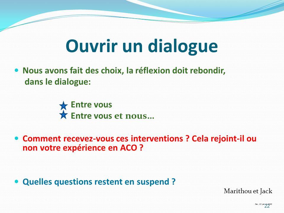 Ouvrir un dialogue Nous avons fait des choix, la réflexion doit rebondir, dans le dialogue: Entre vous Entre vous et nous… Comment recevez-vous ces in