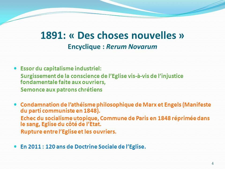 1891: « Des choses nouvelles » Encyclique : Rerum Novarum Essor du capitalisme industriel: Surgissement de la conscience de lEglise vis-à-vis de linju