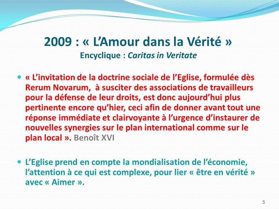 2009 : « LAmour dans la Vérité » Encyclique : Caritas in Veritate « Linvitation de la doctrine sociale de lEglise, formulée dès Rerum Novarum, à susci