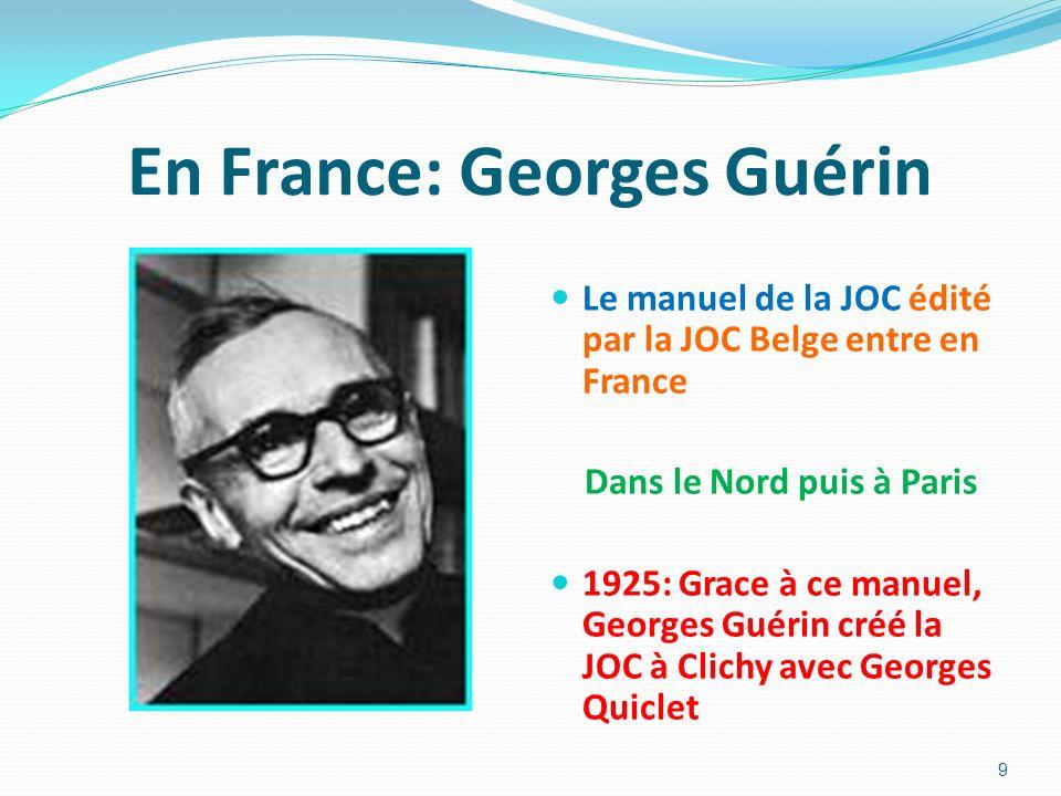 En France: Georges Guérin Le manuel de la JOC édité par la JOC Belge entre en France Dans le Nord puis à Paris 1925: Grace à ce manuel, Georges Guérin