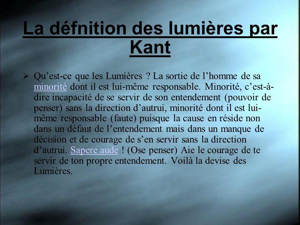La défnition des lumières par Kant Quest-ce que les Lumières ? La sortie de lhomme de sa minorité dont il est lui-même responsable. Minorité, cest-à-