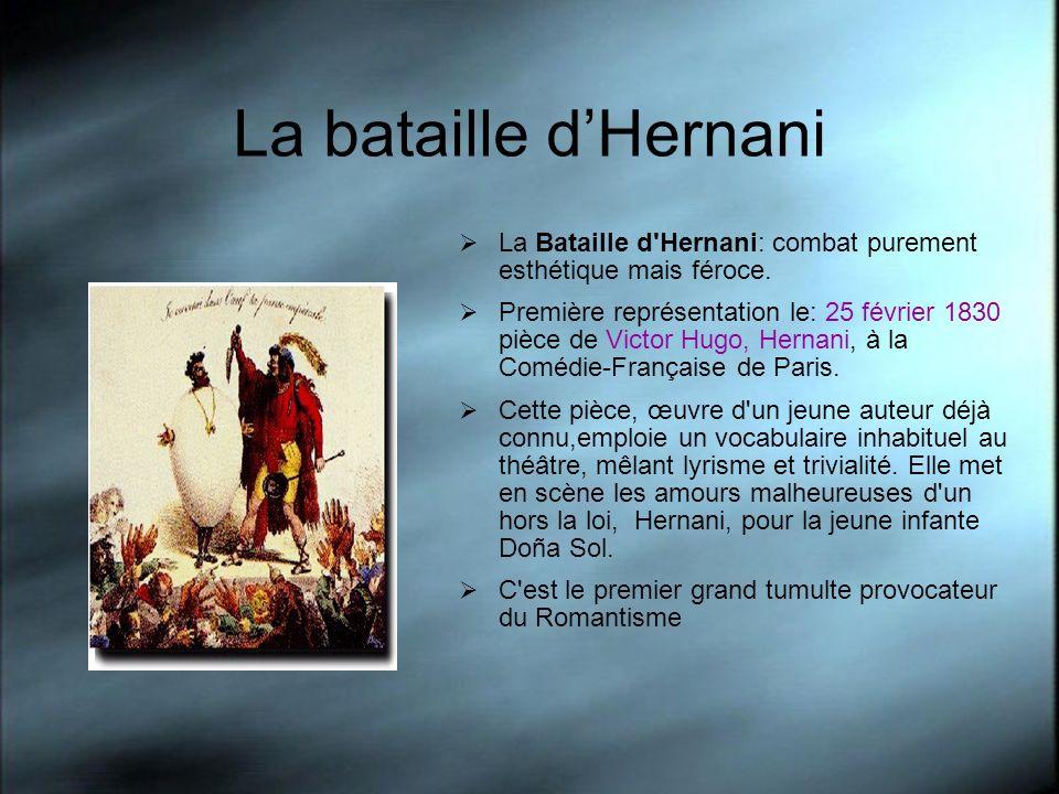 La bataille dHernani La Bataille d'Hernani: combat purement esthétique mais féroce. Première représentation le: 25 février 1830 pièce de Victor Hugo,