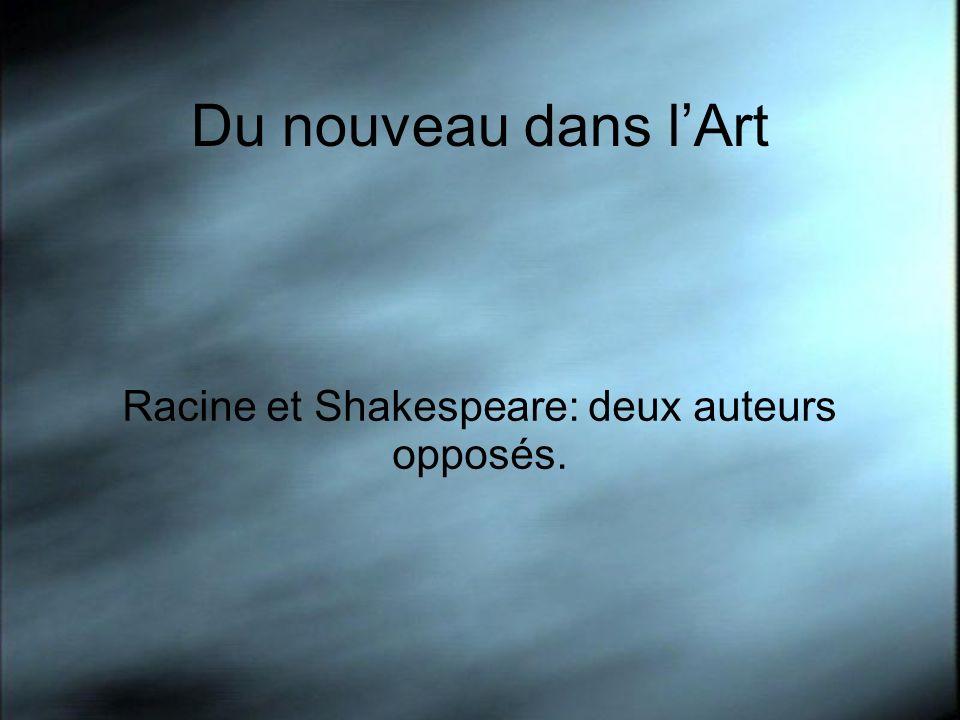 Du nouveau dans lArt Racine et Shakespeare: deux auteurs opposés.
