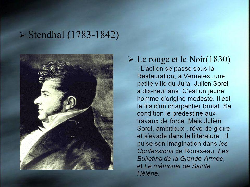 Stendhal (1783-1842) Le rouge et le Noir(1830) : L action se passe sous la Restauration, à Verrières, une petite ville du Jura.
