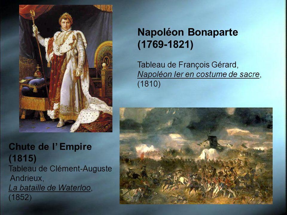 Napoléon Bonaparte (1769-1821) Tableau de François Gérard, Napoléon Ier en costume de sacre, (1810) Chute de l Empire (1815) Tableau de Clément-August