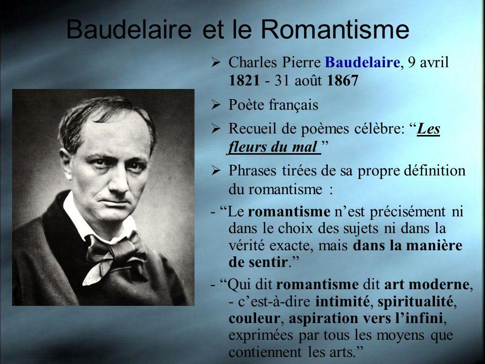 Baudelaire et le Romantisme Charles Pierre Baudelaire, 9 avril 1821 - 31 août 1867 Poète français Recueil de poèmes célèbre: Les fleurs du mal Phrases