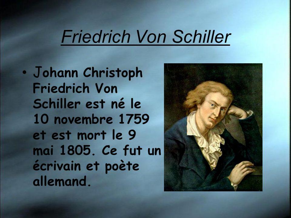 Friedrich Von Schiller J ohann Christoph Friedrich Von Schiller est né le 10 novembre 1759 et est mort le 9 mai 1805.