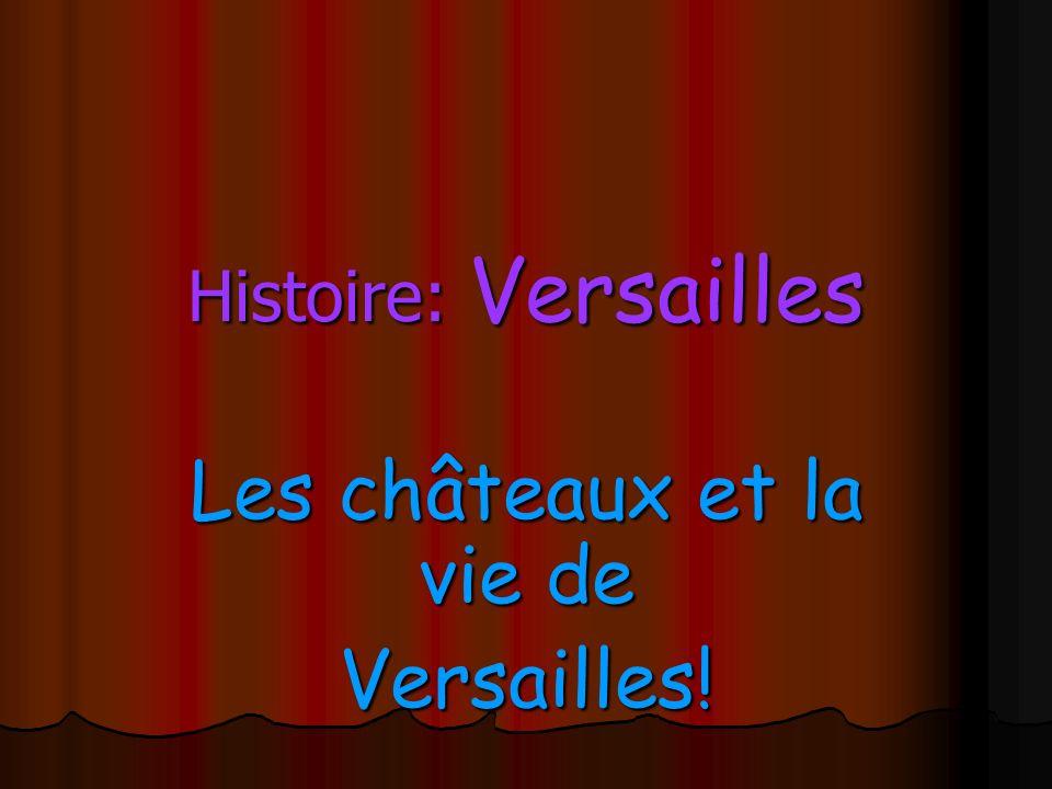Histoire: Versailles Les châteaux et la vie de Versailles!