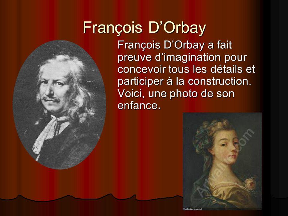 François DOrbay François DOrbay a fait preuve dimagination pour concevoir tous les détails et participer à la construction. Voici, une photo de son en