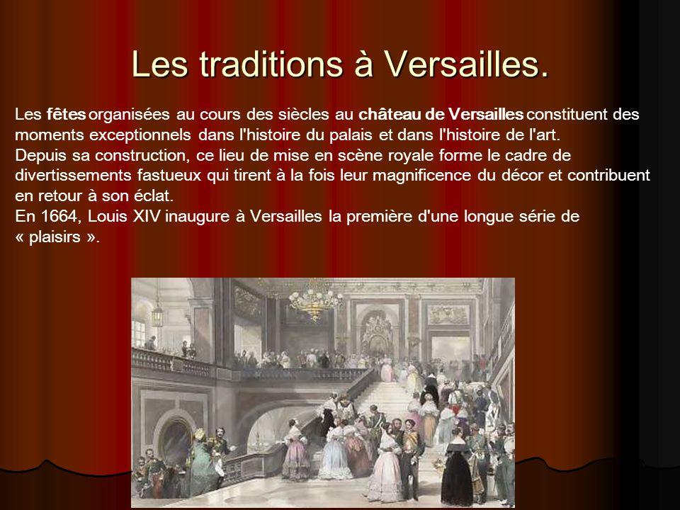 Les traditions à Versailles. Les fêtes organisées au cours des siècles au château de Versailles constituent des moments exceptionnels dans l'histoire
