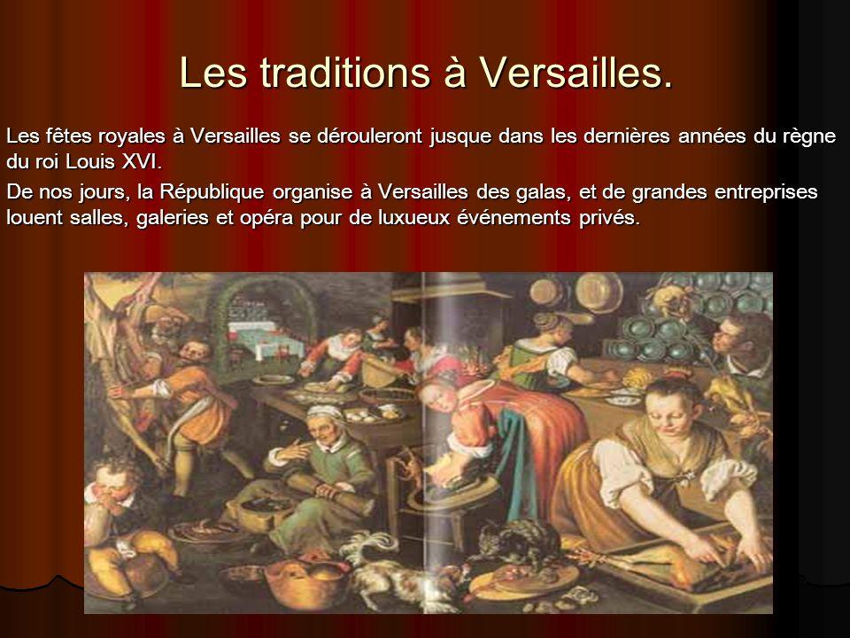 Les traditions à Versailles. Les fêtes royales à Versailles se dérouleront jusque dans les dernières années du règne du roi Louis XVI. De nos jours, l
