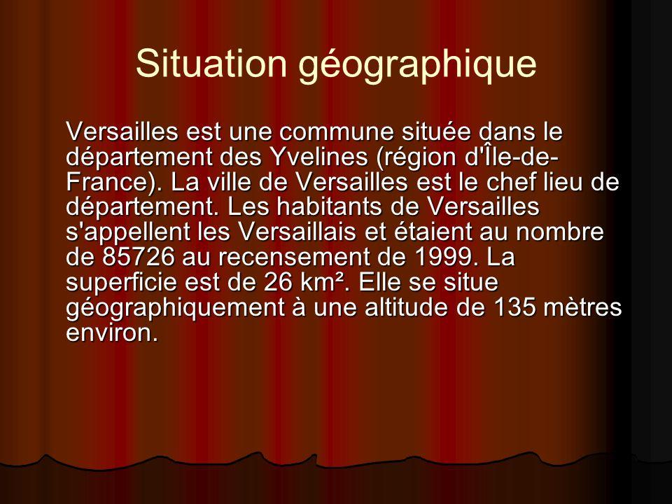Situation géographique Versailles est une commune située dans le département des Yvelines (région d'Île-de- France). La ville de Versailles est le che