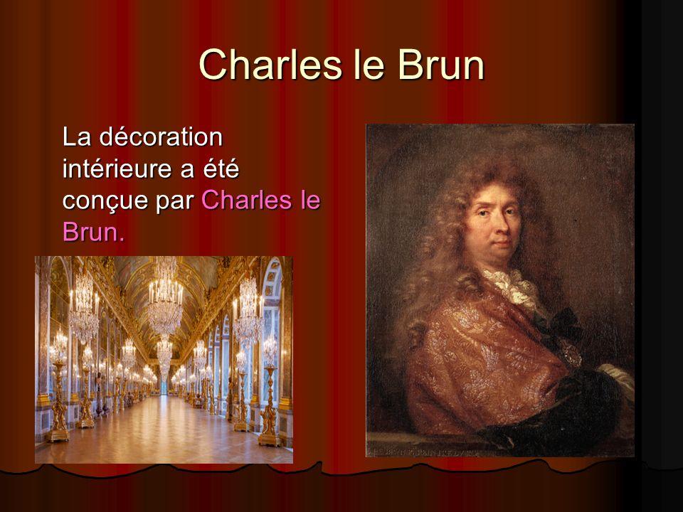 Charles le Brun La décoration intérieure a été conçue par Charles le Brun.