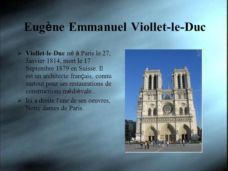 Eug è ne Emmanuel Viollet-le-Duc Viollet-le-Duc n é à Paris le 27, Janvier 1814, mort le 17 Septembre 1879 en Suisse. Il est un architecte fran ç ais,