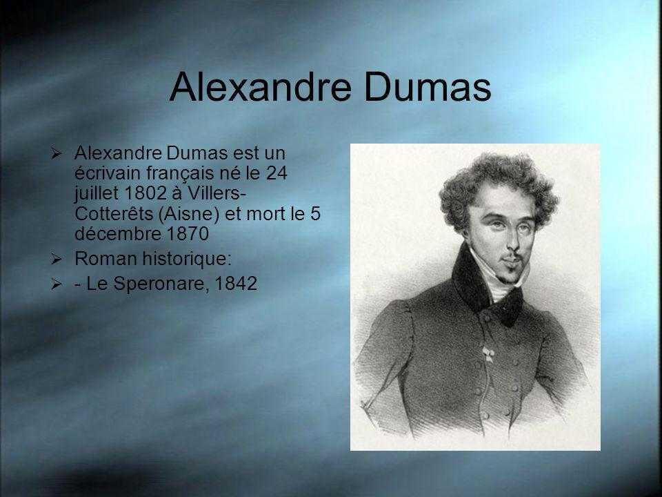 Alexandre Dumas Alexandre Dumas est un écrivain français né le 24 juillet 1802 à Villers- Cotterêts (Aisne) et mort le 5 décembre 1870 Roman historiqu