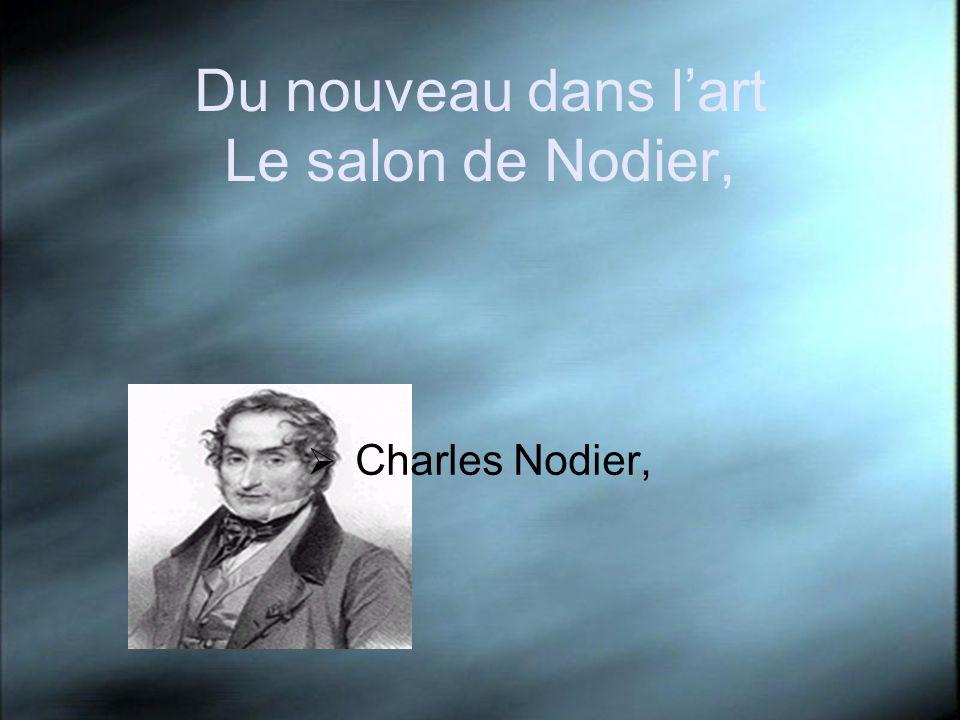 Du nouveau dans lart Le salon de Nodier, Charles Nodier,