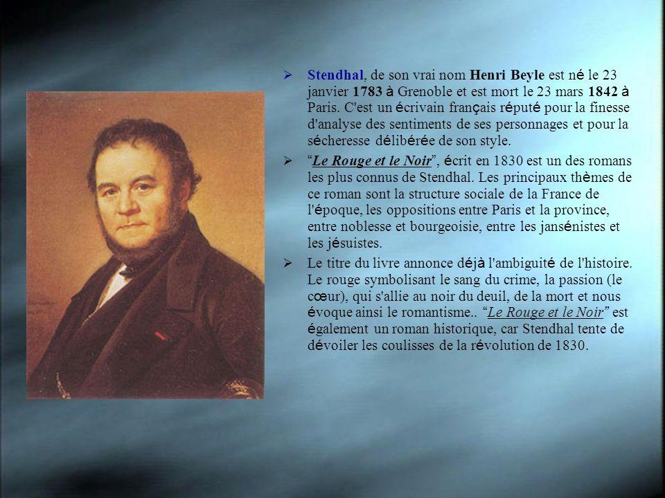Stendhal, de son vrai nom Henri Beyle est n é le 23 janvier 1783 à Grenoble et est mort le 23 mars 1842 à Paris. C'est un é crivain fran ç ais r é put