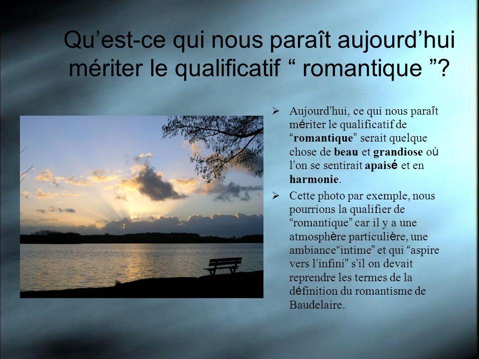 Quest-ce qui nous paraît aujourdhui mériter le qualificatif romantique ? Aujourd hui, ce qui nous para î t m é riter le qualificatif de romantique ser