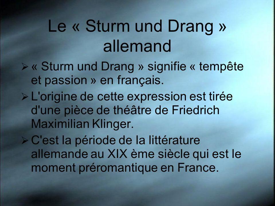 Le « Sturm und Drang » allemand « Sturm und Drang » signifie « tempête et passion » en français. L'origine de cette expression est tirée d'une pièce d