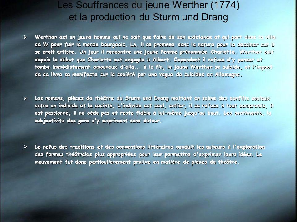 Les Souffrances du jeune Werther (1774) et la production du Sturm und Drang Werther est un jeune homme qui ne sait que faire de son existence et qui p