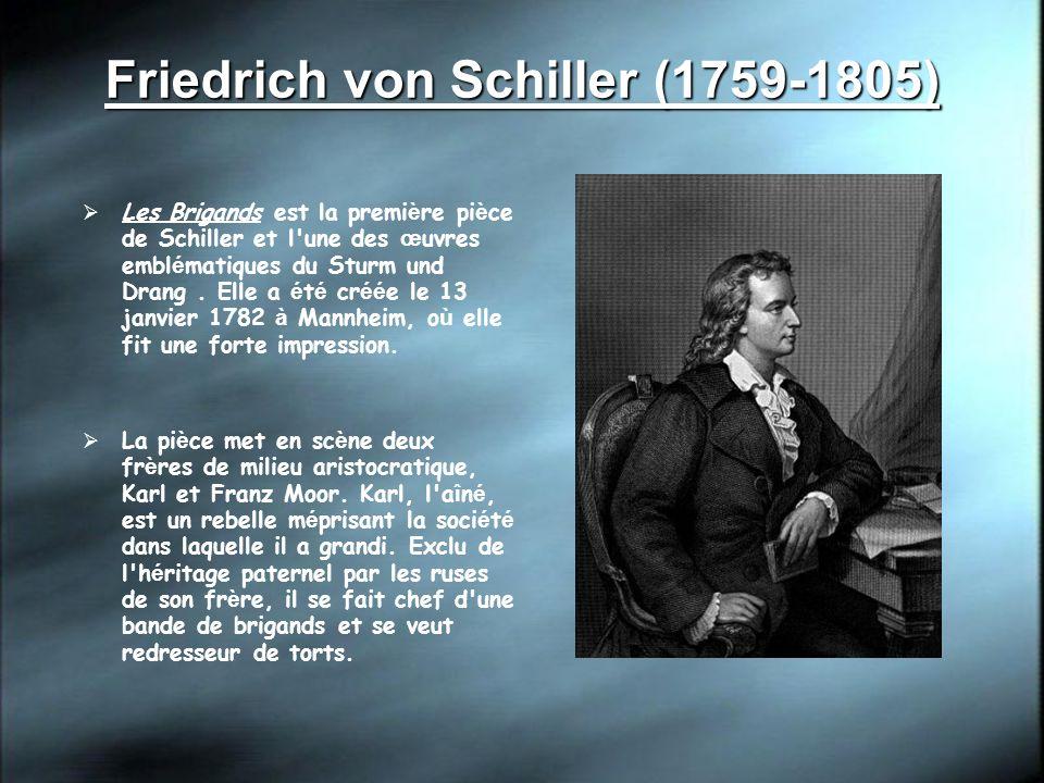 Friedrich von Schiller (1759-1805) Les Brigands est la premi è re pi è ce de Schiller et l'une des œ uvres embl é matiques du Sturm und Drang. Elle a