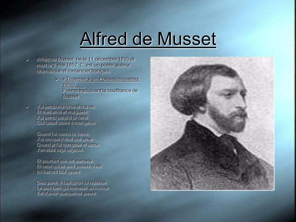 Alfred de Musset Alfred de Musset, né le 11 décembre 1810 et mort le 2 mai 1857. C est un poète, auteur dramatique et romancier français. « Tristesse