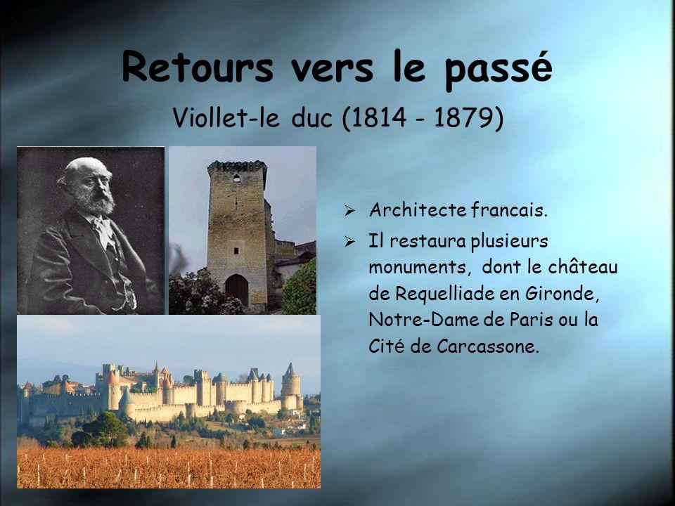 Retours vers le pass é Viollet-le duc (1814 - 1879) Architecte francais. Il restaura plusieurs monuments, dont le château de Requelliade en Gironde, N
