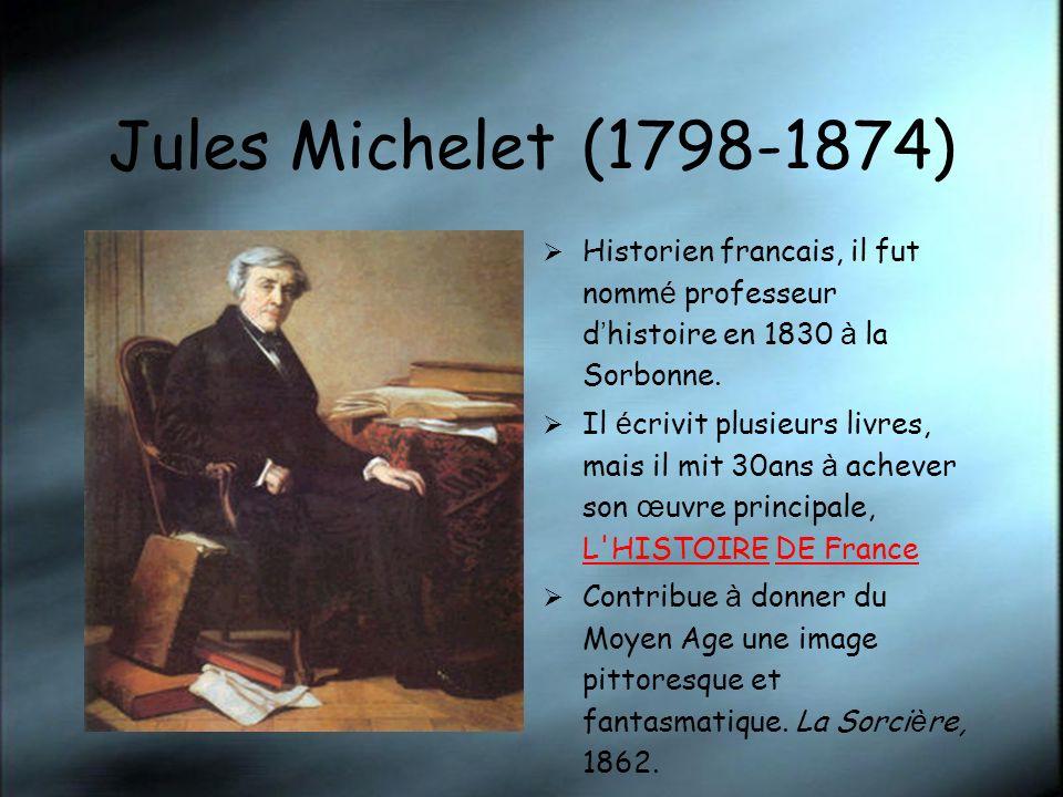 Jules Michelet (1798-1874) Historien francais, il fut nomm é professeur d histoire en 1830 à la Sorbonne. Il é crivit plusieurs livres, mais il mit 30