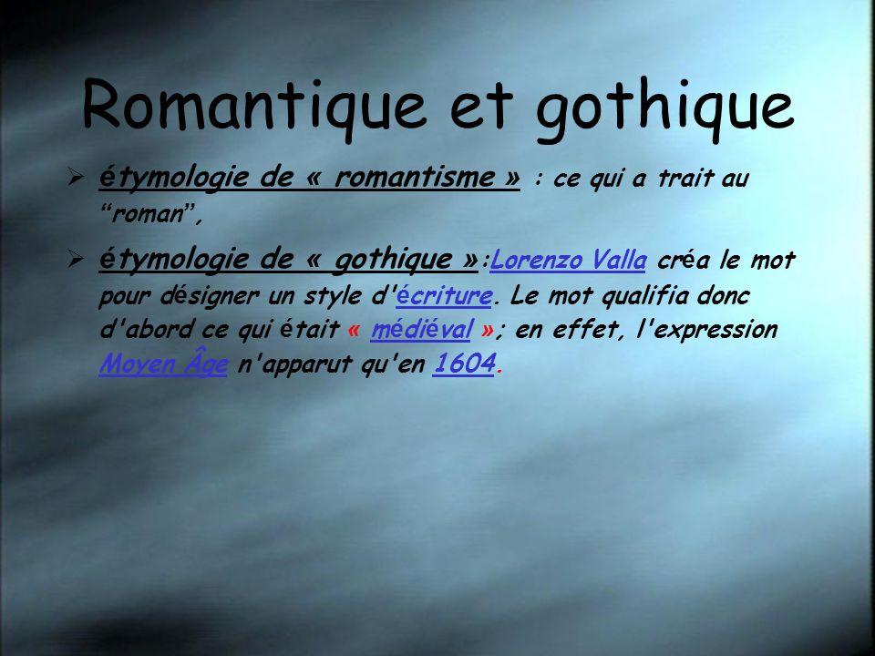 Romantique et gothique é tymologie de « romantisme » : ce qui a trait au roman, é tymologie de « gothique » :Lorenzo Valla cr é a le mot pour d é sign