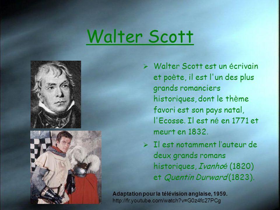 Walter Scott Walter Scott est un é crivain et po è te, il est l'un des plus grands romanciers historiques, dont le th è me favori est son pays natal,