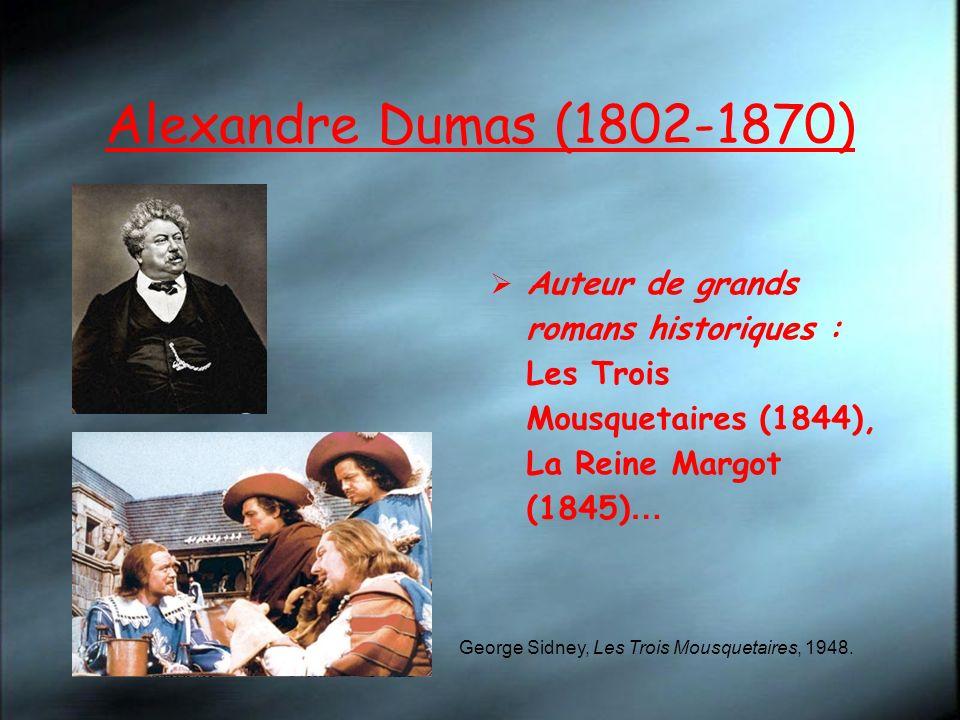 Alexandre Dumas (1802-1870) Auteur de grands romans historiques : Les Trois Mousquetaires (1844), La Reine Margot (1845) … George Sidney, Les Trois Mo
