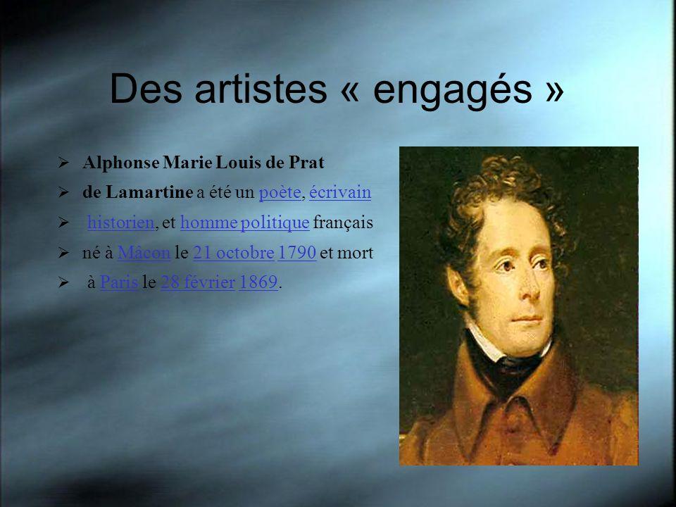 Des artistes « engagés » Alphonse Marie Louis de Prat de Lamartine a été un poète, écrivainpoèteécrivain historien, et homme politique françaishistori
