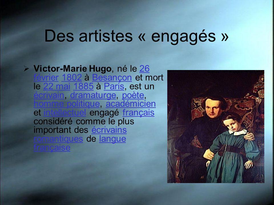Des artistes « engagés » Victor-Marie Hugo, né le 26 février 1802 à Besançon et mort le 22 mai 1885 à Paris, est un écrivain, dramaturge, poète, homme