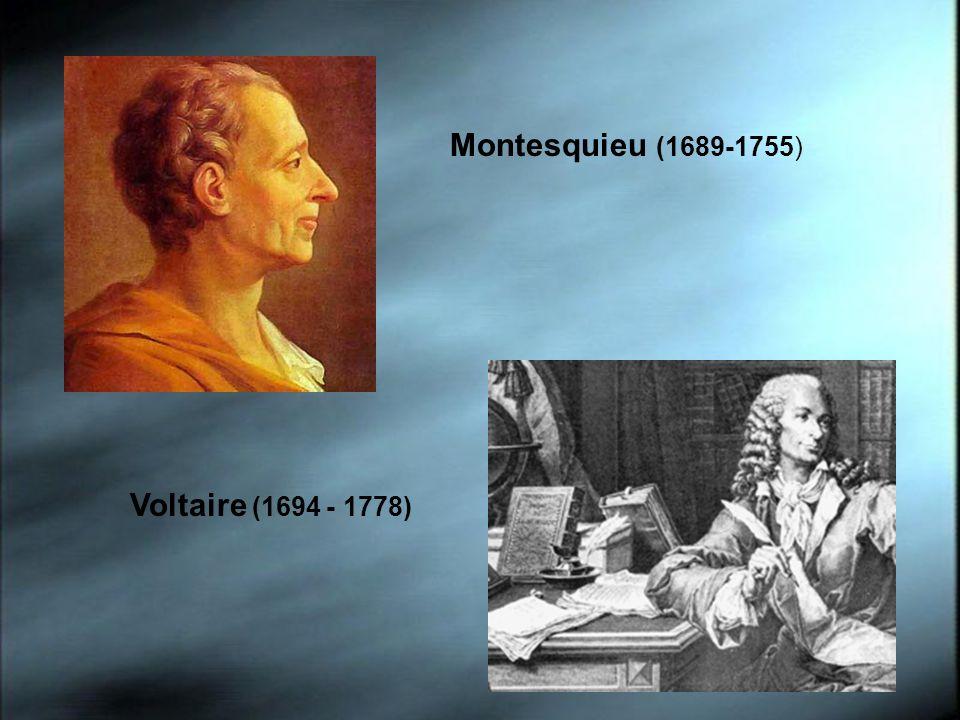 Voltaire (1694 - 1778) Montesquieu (1689-1755)