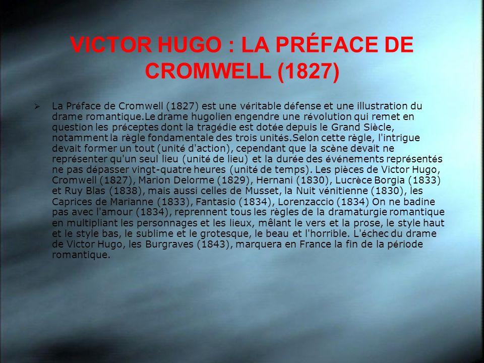 VICTOR HUGO : LA PRÉFACE DE CROMWELL (1827) La Pr é face de Cromwell (1827) est une v é ritable d é fense et une illustration du drame romantique.Le d