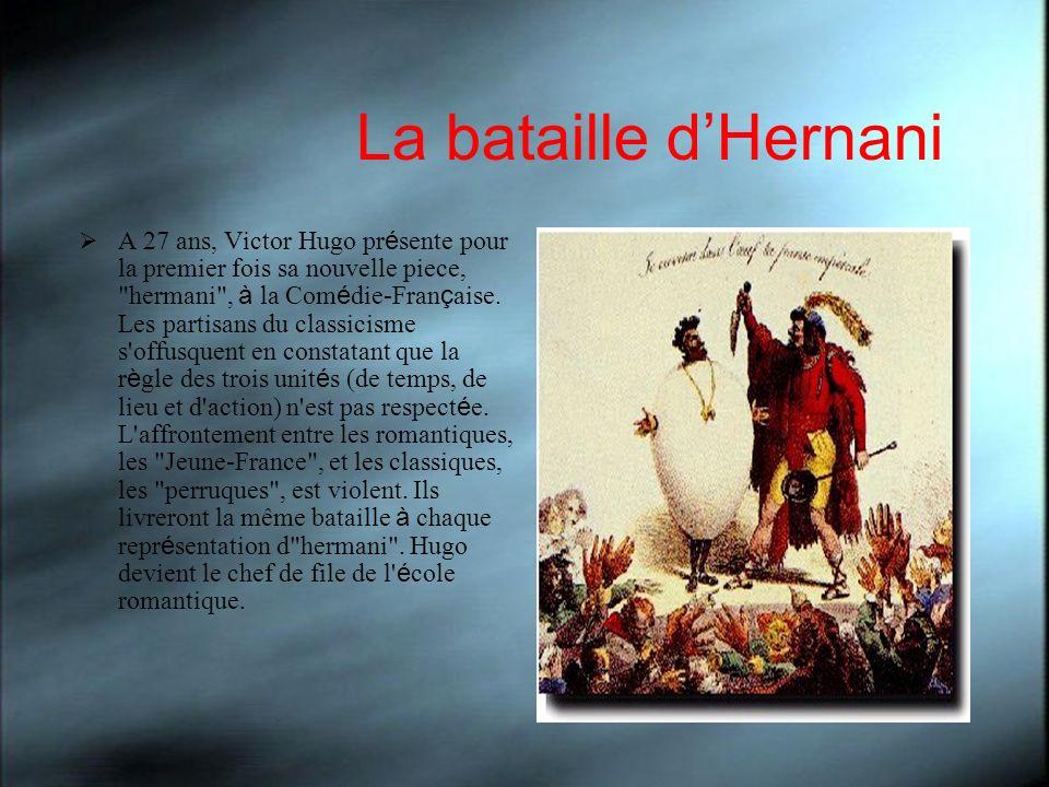 La bataille dHernani A 27 ans, Victor Hugo pr é sente pour la premier fois sa nouvelle piece,