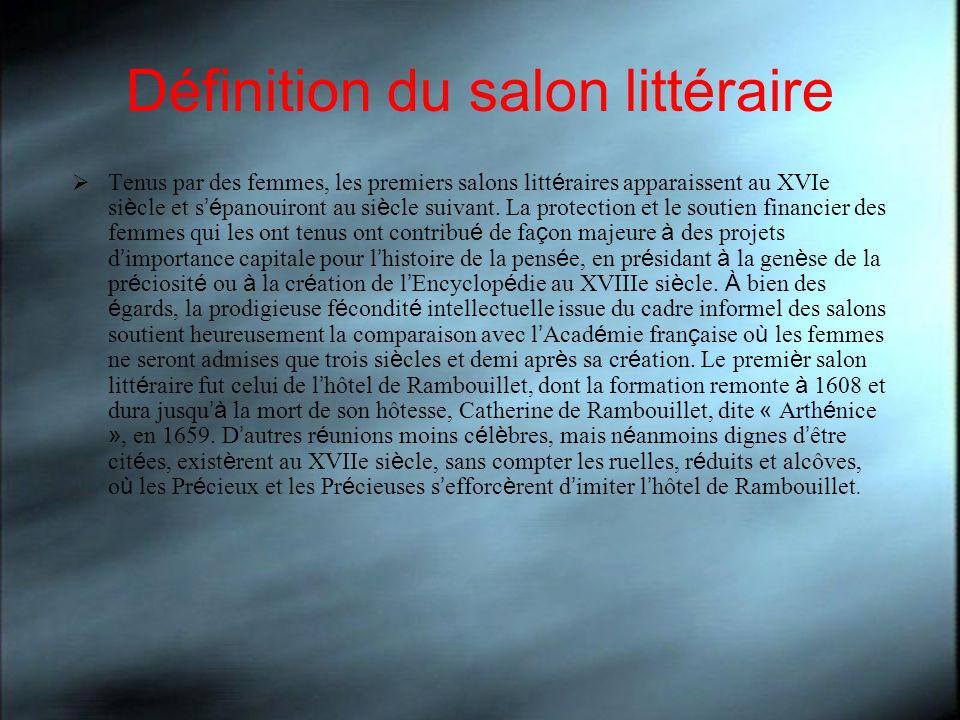 Définition du salon littéraire Tenus par des femmes, les premiers salons litt é raires apparaissent au XVIe si è cle et s é panouiront au si è cle sui