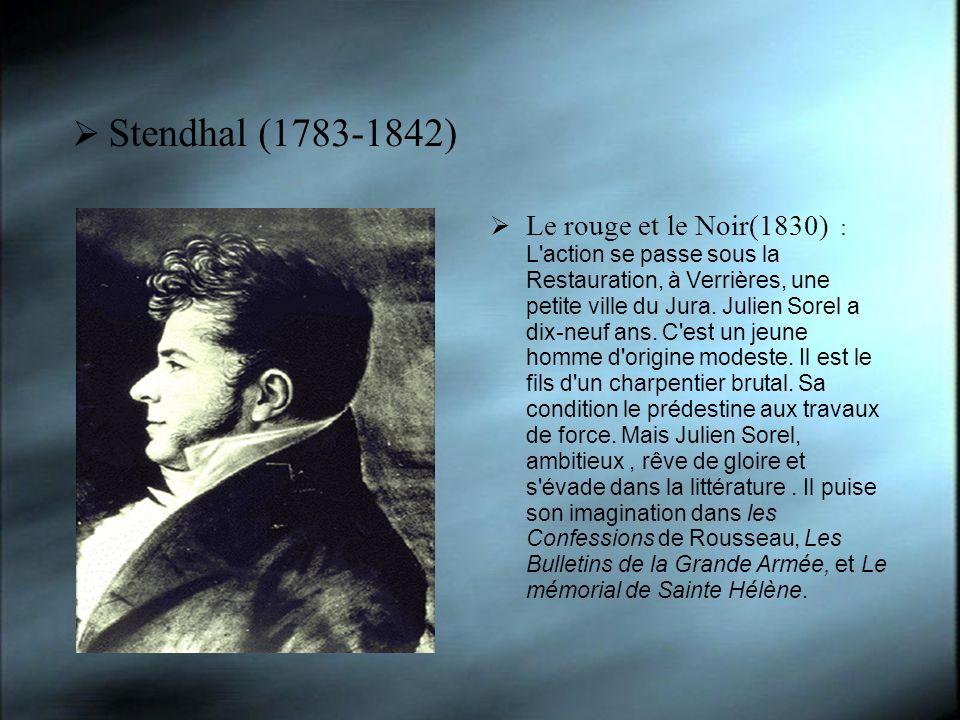 Stendhal (1783-1842) Le rouge et le Noir(1830) : L'action se passe sous la Restauration, à Verrières, une petite ville du Jura. Julien Sorel a dix-neu