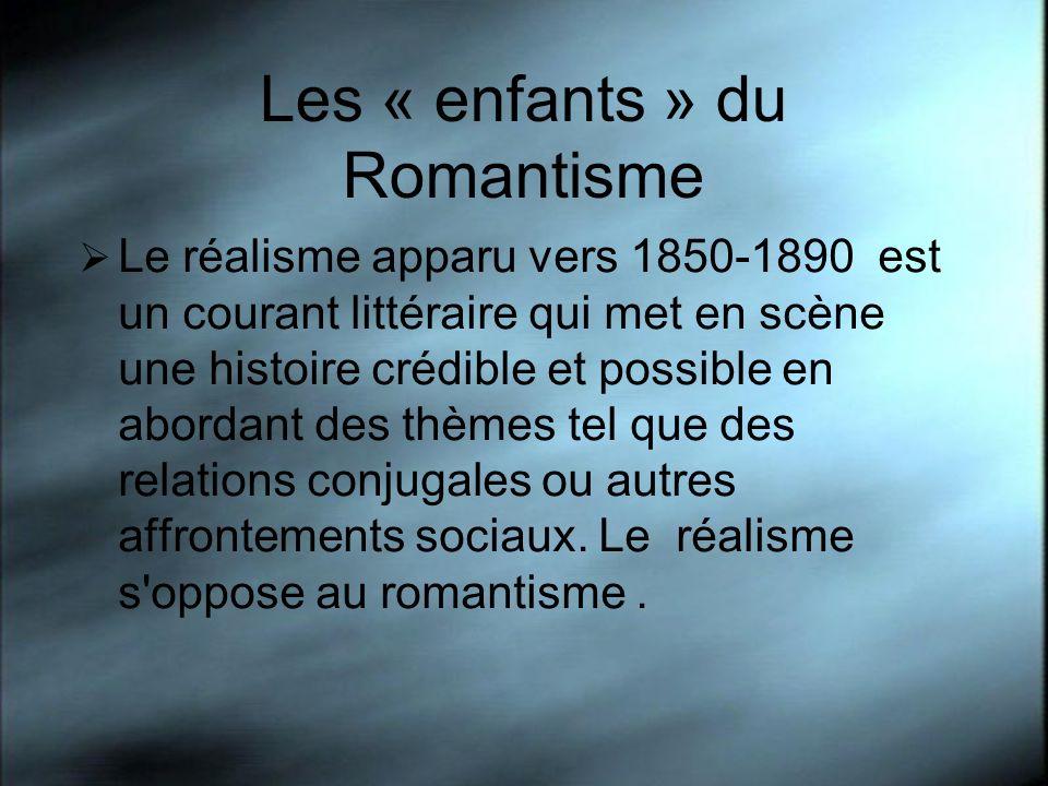 Les « enfants » du Romantisme Le réalisme apparu vers 1850-1890 est un courant littéraire qui met en scène une histoire crédible et possible en aborda