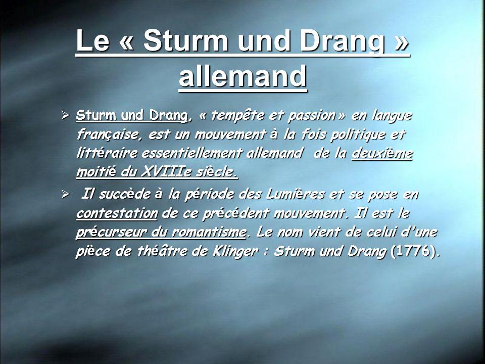 Le « Sturm und Drang » allemand Sturm und Drang, « tempête et passion » en langue fran ç aise, est un mouvement à la fois politique et litt é raire es