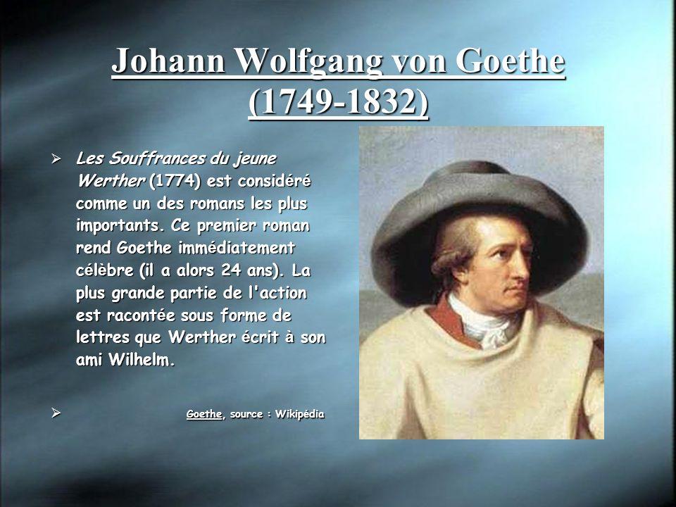 Johann Wolfgang von Goethe (1749-1832) Les Souffrances du jeune Werther (1774) est consid é r é comme un des romans les plus importants. Ce premier ro
