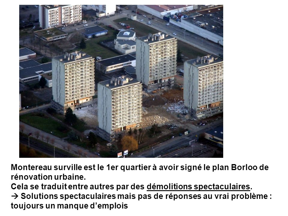 Montereau surville est le 1er quartier à avoir signé le plan Borloo de rénovation urbaine. Cela se traduit entre autres par des démolitions spectacula