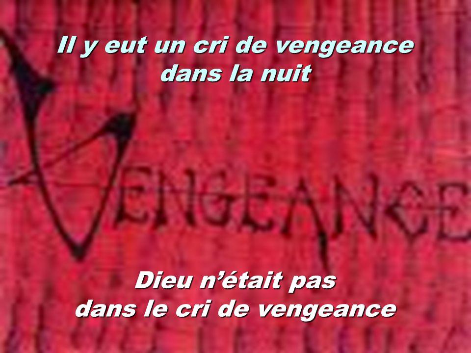Il y eut un cri de vengeance dans la nuit Dieu nétait pas dans le cri de vengeance
