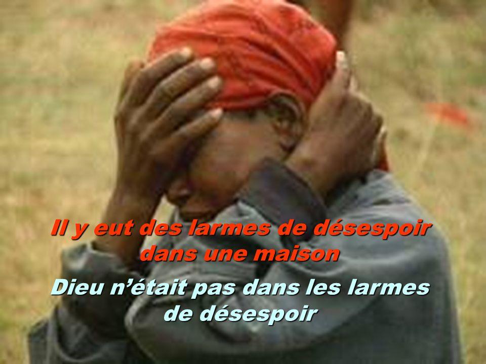 Il y eut des larmes de désespoir dans une maison Dieu nétait pas dans les larmes de désespoir