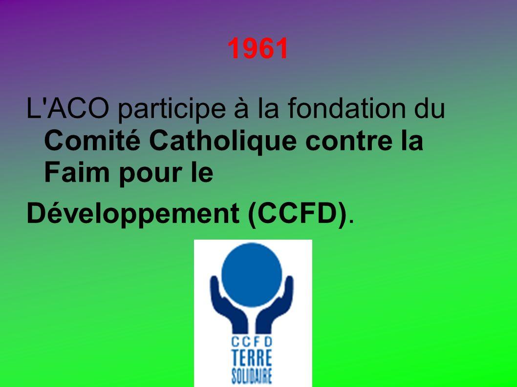 1961 L'ACO participe à la fondation du Comité Catholique contre la Faim pour le Développement (CCFD).