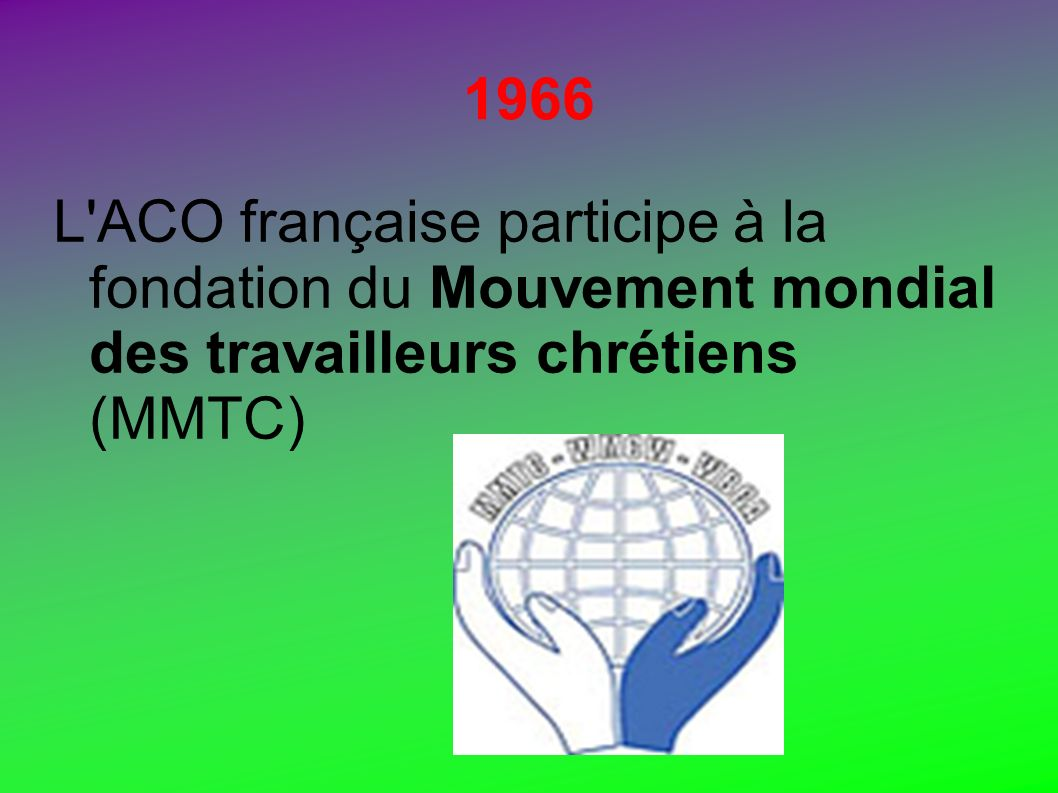 1966 L'ACO française participe à la fondation du Mouvement mondial des travailleurs chrétiens (MMTC)